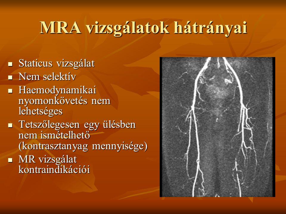 MRA vizsgálatok hátrányai Staticus vizsgálat Staticus vizsgálat Nem selektív Nem selektív Haemodynamikai nyomonkövetés nem lehetséges Haemodynamikai n