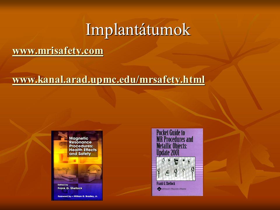 Implantátumok www.mrisafety.com www.kanal.arad.upmc.edu/mrsafety.html www.kanal.arad.upmc.edu/mrsafety.html
