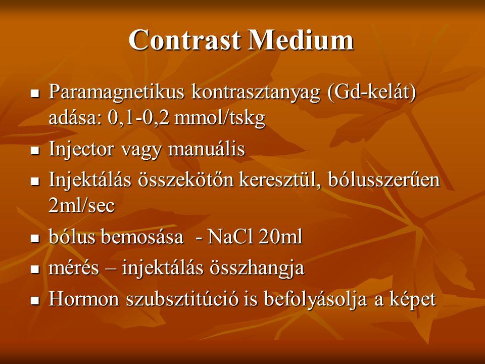 Contrast Medium Paramagnetikus kontrasztanyag (Gd-kelát) adása: 0,1-0,2 mmol/tskg Paramagnetikus kontrasztanyag (Gd-kelát) adása: 0,1-0,2 mmol/tskg In