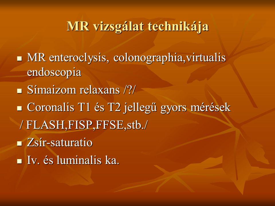 MR vizsgálat technikája MR enteroclysis, colonographia,virtualis endoscopia MR enteroclysis, colonographia,virtualis endoscopia Símaizom relaxans /?/