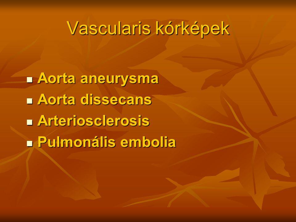 Vascularis kórképek Aorta aneurysma Aorta aneurysma Aorta dissecans Aorta dissecans Arteriosclerosis Arteriosclerosis Pulmonális embolia Pulmonális em