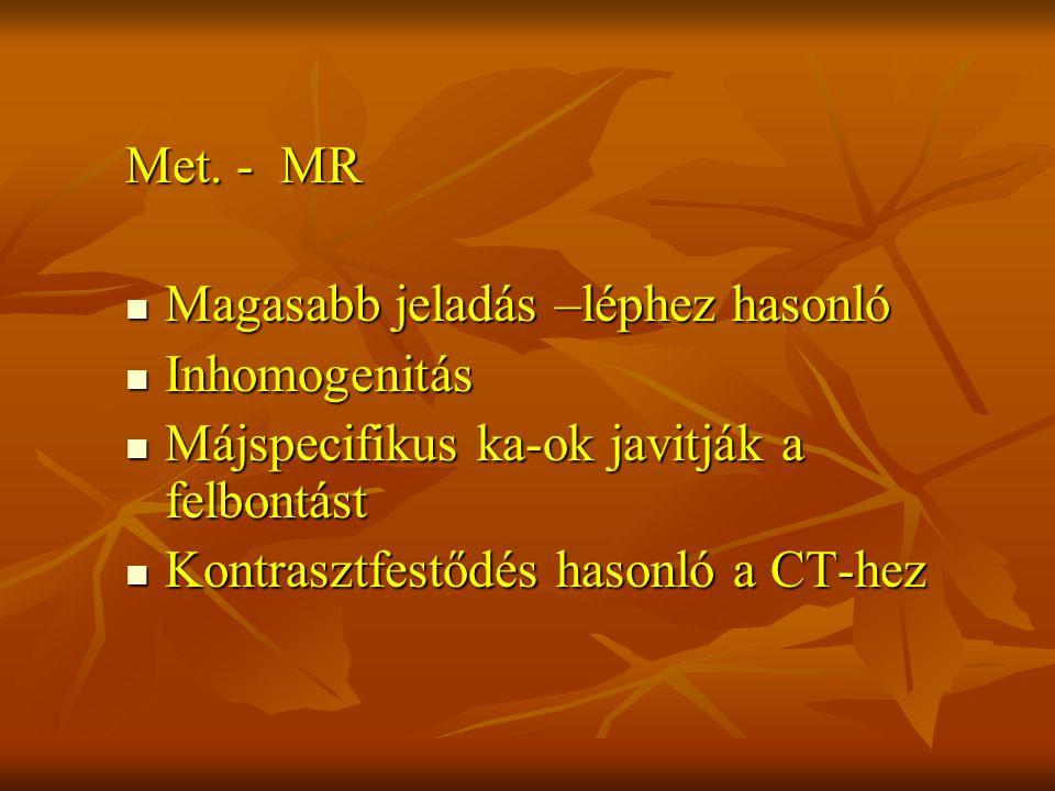 Met. - MR Magasabb jeladás –léphez hasonló Magasabb jeladás –léphez hasonló Inhomogenitás Inhomogenitás Májspecifikus ka-ok javitják a felbontást Májs