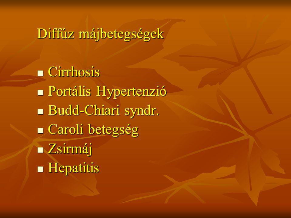 Diffúz májbetegségek Cirrhosis Cirrhosis Portális Hypertenzió Portális Hypertenzió Budd-Chiari syndr. Budd-Chiari syndr. Caroli betegség Caroli betegs