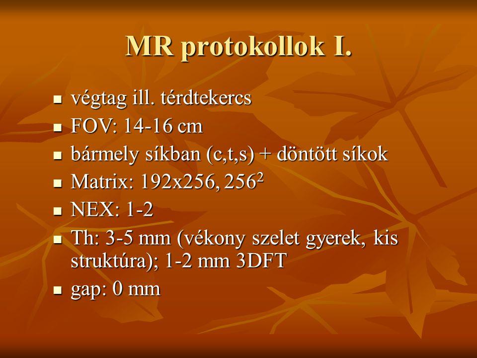 MR protokollok I. végtag ill. térdtekercs végtag ill. térdtekercs FOV: 14-16 cm FOV: 14-16 cm bármely síkban (c,t,s) + döntött síkok bármely síkban (c