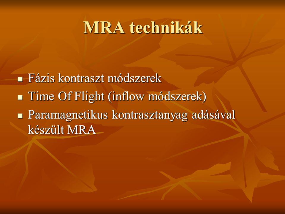 MRA technikák Fázis kontraszt módszerek Fázis kontraszt módszerek Time Of Flight (inflow módszerek) Time Of Flight (inflow módszerek) Paramagnetikus k