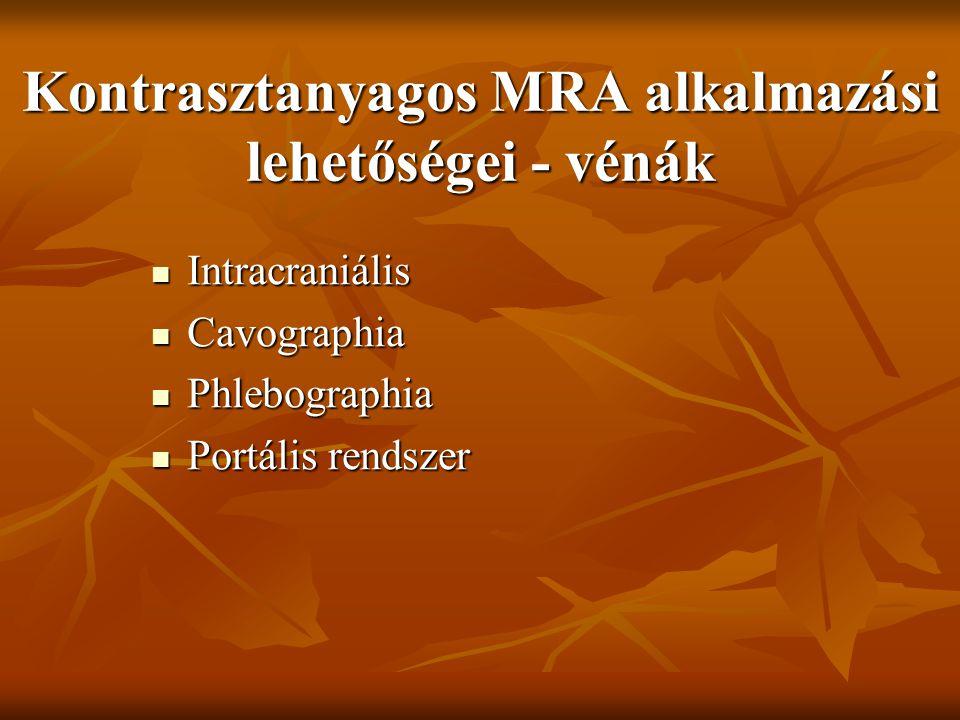 Kontrasztanyagos MRA alkalmazási lehetőségei - vénák Intracraniális Intracraniális Cavographia Cavographia Phlebographia Phlebographia Portális rendsz