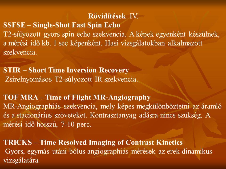 Rövidítések IV.SSFSE – Single-Shot Fast Spin Echo T2-súlyozott gyors spin echo szekvencia.