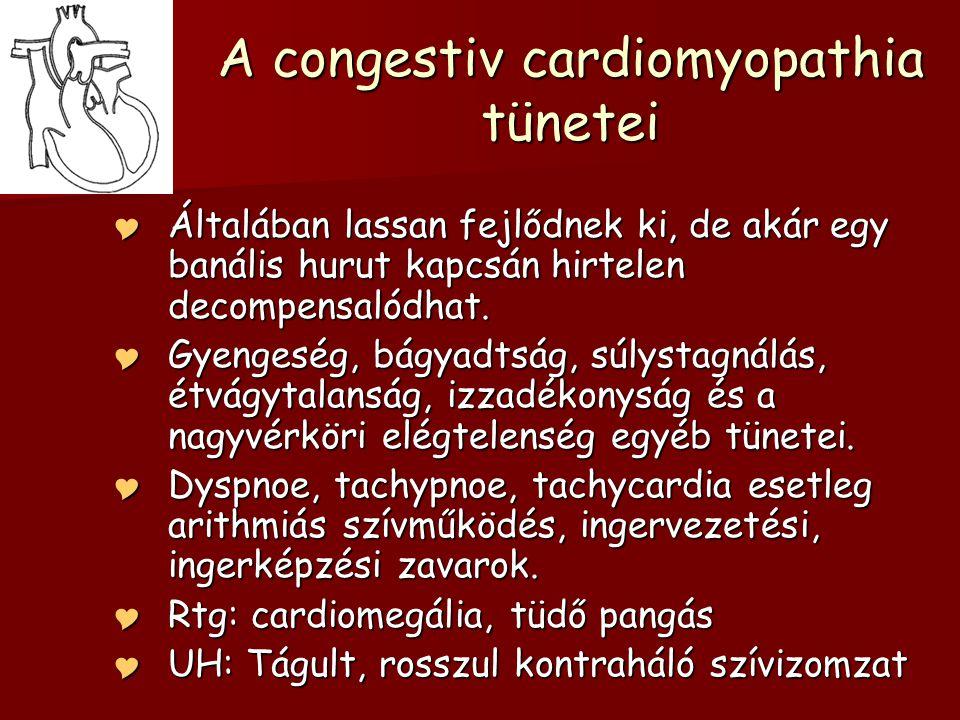 A congestiv cardiomyopathia tünetei  Általában lassan fejlődnek ki, de akár egy banális hurut kapcsán hirtelen decompensalódhat.  Gyengeség, bágyadt