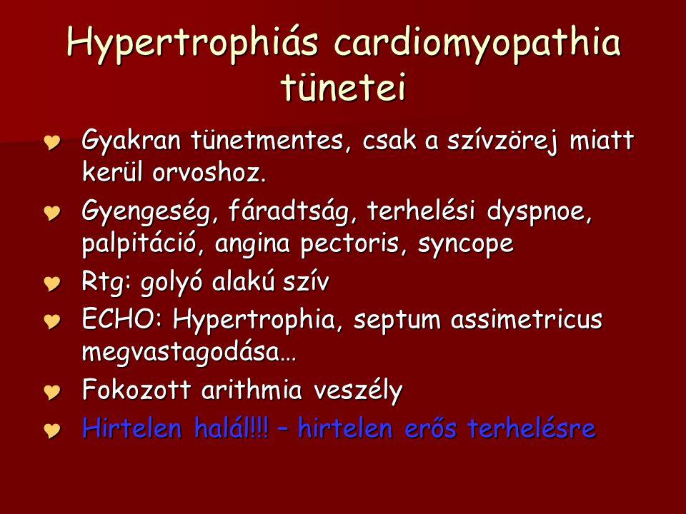 Hypertrophiás cardiomyopathia tünetei  Gyakran tünetmentes, csak a szívzörej miatt kerül orvoshoz.  Gyengeség, fáradtság, terhelési dyspnoe, palpitá