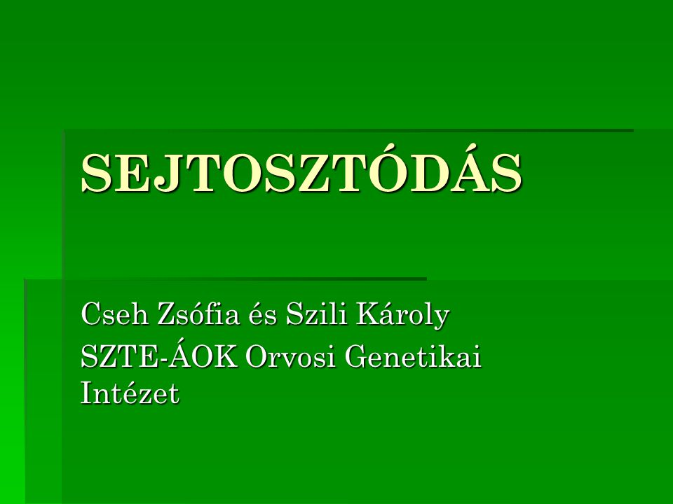 SEJTOSZTÓDÁS Cseh Zsófia és Szili Károly SZTE-ÁOK Orvosi Genetikai Intézet