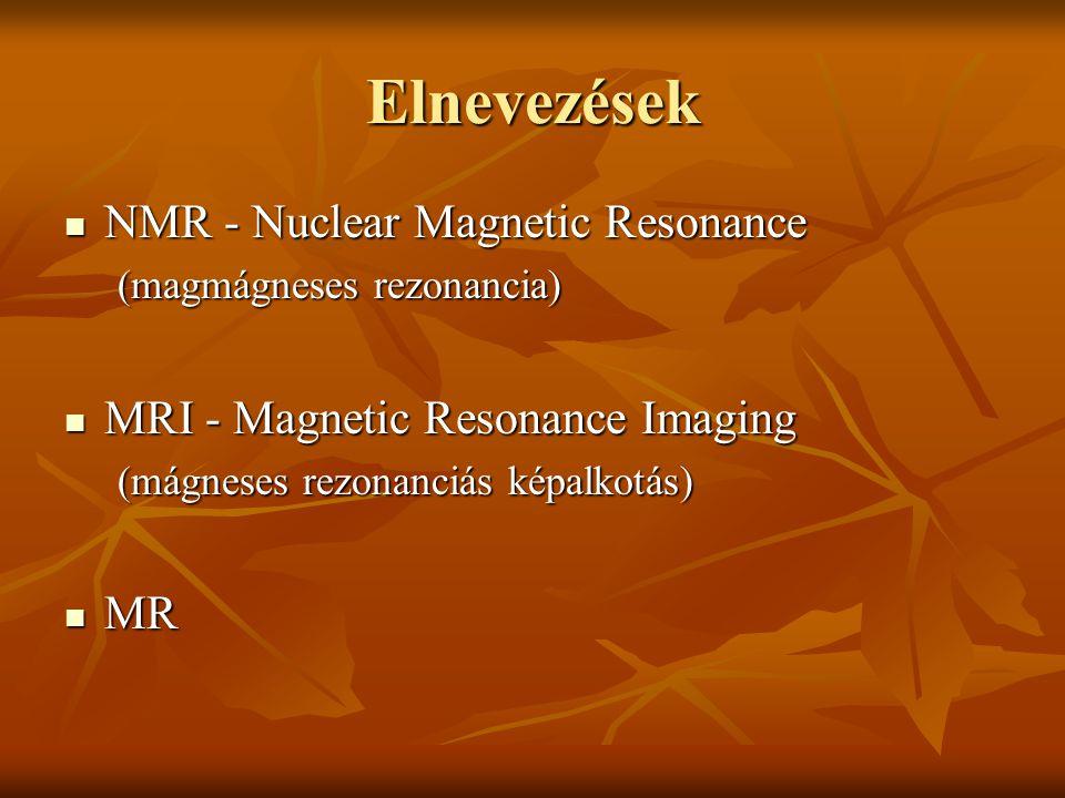 Történeti áttekintés 1946 - Felix Bloch & Edward Purcell - 1952 1946 - Felix Bloch & Edward Purcell - 1952 NMR jelensége: a páratlan atomszámú atomok mágneses térben rezonálnak NMR jelensége: a páratlan atomszámú atomok mágneses térben rezonálnak 1971 - Damadian 1971 - Damadian normális és tumorszövet T1 és T2 relaxációs ideje eltér normális és tumorszövet T1 és T2 relaxációs ideje eltér 1973 - Paul Lauterbur 1973 - Paul Lauterbur MRI: paprika MRI: paprika 1976 - Moor és Hinsaw 1976 - Moor és Hinsaw MRI: ember MRI: ember 1987 - Magyarország 1987 - Magyarország