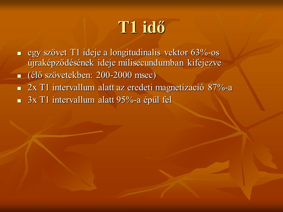 T1 idő egy szövet T1 ideje a longitudinalis vektor 63%-os újraképződésének ideje milisecundumban kifejezve egy szövet T1 ideje a longitudinalis vektor