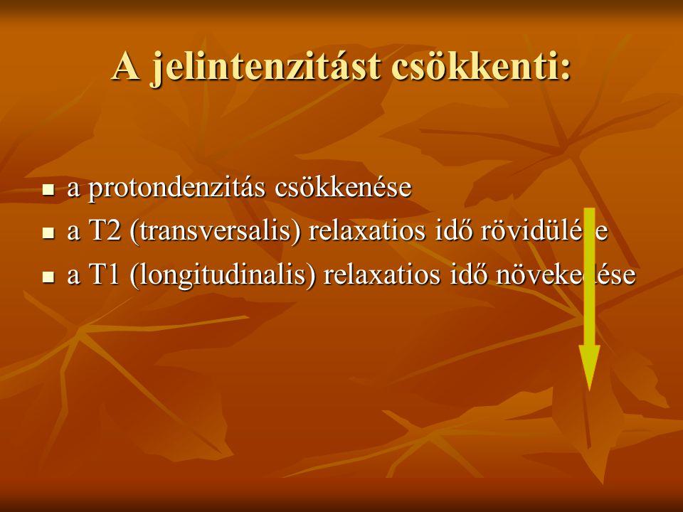 A jelintenzitást csökkenti: a protondenzitás csökkenése a protondenzitás csökkenése a T2 (transversalis) relaxatios idő rövidülése a T2 (transversalis