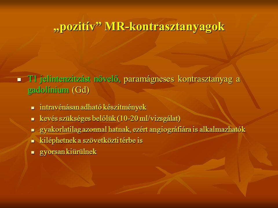 """""""pozitív"""" MR-kontrasztanyagok T1 jelintenzitzást növelő, paramágneses kontrasztanyag a gadolínium (Gd) T1 jelintenzitzást növelő, paramágneses kontras"""