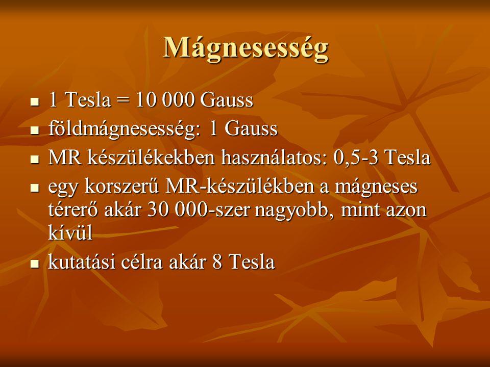 Mágnesesség 1 Tesla = 10 000 Gauss 1 Tesla = 10 000 Gauss földmágnesesség: 1 Gauss földmágnesesség: 1 Gauss MR készülékekben használatos: 0,5-3 Tesla