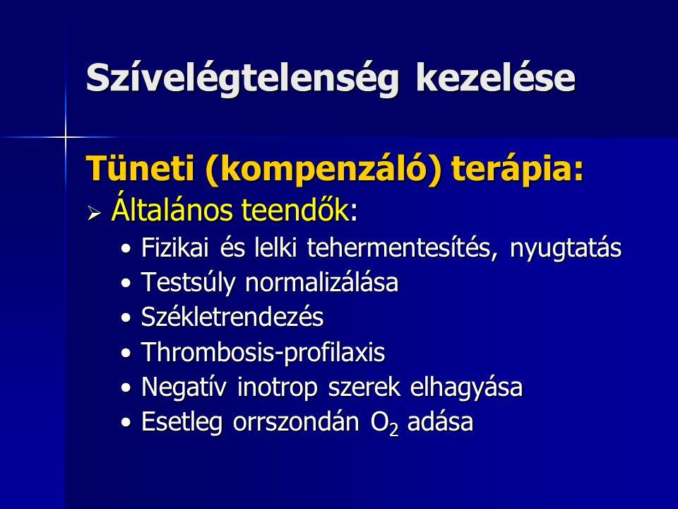 Szívelégtelenség kezelése Tüneti (kompenzáló) terápia:  Általános teendők: Fizikai és lelki tehermentesítés, nyugtatásFizikai és lelki tehermentesíté
