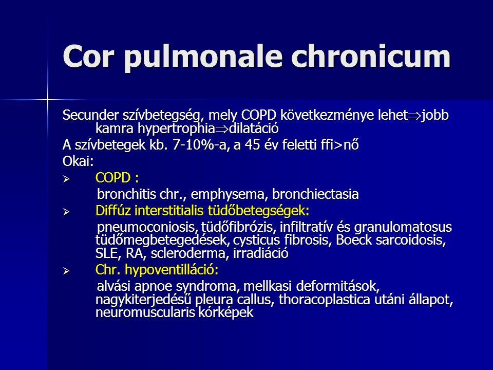 Cor pulmonale chronicum Klinikai kép:  dyspnoe, cyanosis: terhelés, kisebb megerőltetés, nyugalomban intercurrens léguti fertőzések  acut exacerbációt okoznak: compenzált cor pulmonale  acut jobbszívfél insuff.