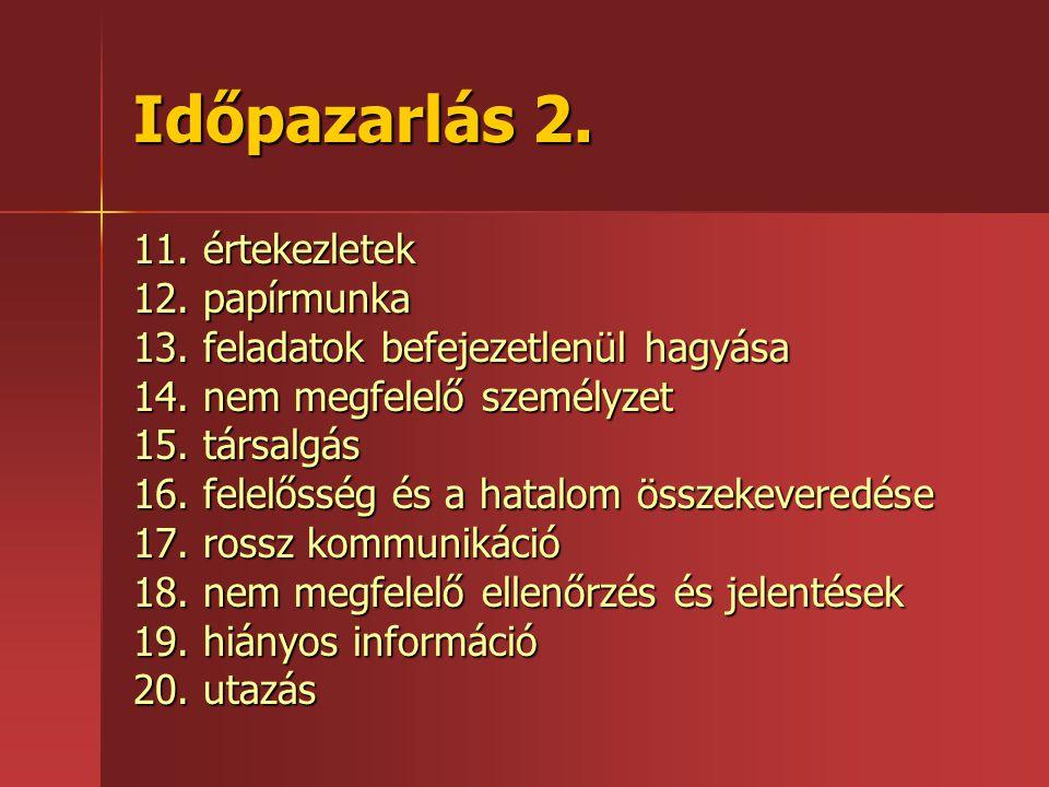 Időpazarlás 2.11. értekezletek 12. papírmunka 13.