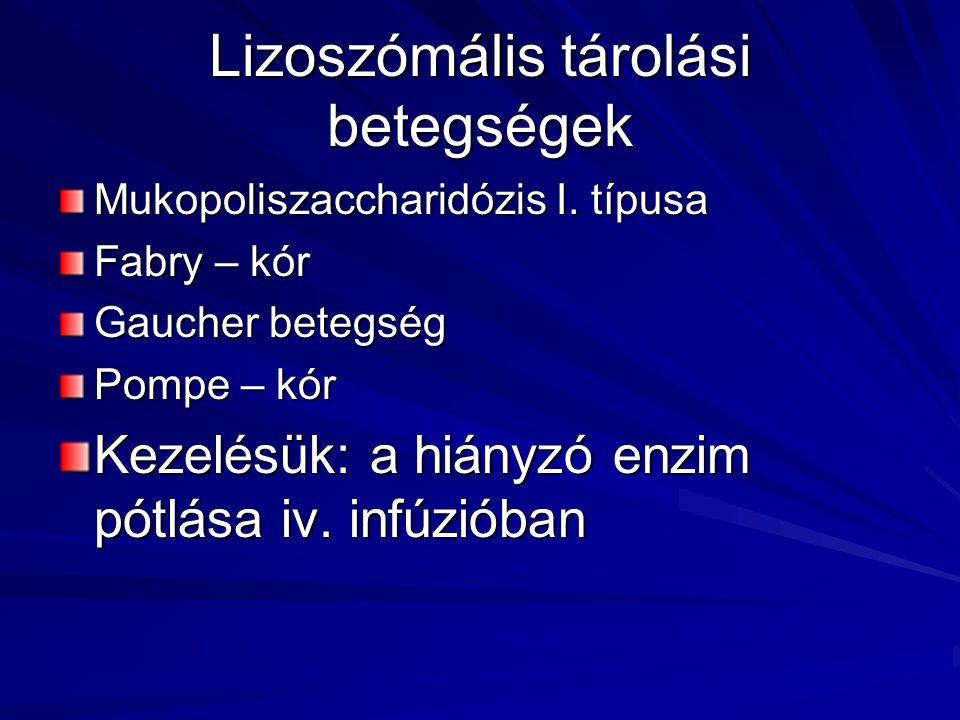 Lizoszómális tárolási betegségek Mukopoliszaccharidózis I. típusa Fabry – kór Gaucher betegség Pompe – kór Kezelésük: a hiányzó enzim pótlása iv. infú