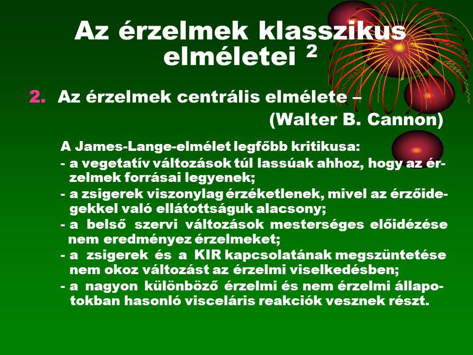 Az érzelmek klasszikus elméletei 2 2. Az érzelmek centrális elmélete – (Walter B. Cannon) A James-Lange-elmélet legfőbb kritikusa: - a vegetatív válto