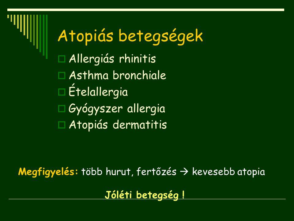 Atopiás betegségek  Allergiás rhinitis  Asthma bronchiale  Ételallergia  Gyógyszer allergia  Atopiás dermatitis Megfigyelés: több hurut, fertőzés