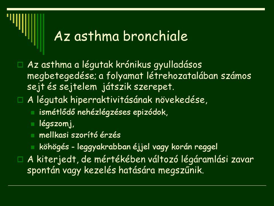 Az asthma bronchiale  Az asthma a légutak krónikus gyulladásos megbetegedése; a folyamat létrehozatalában számos sejt és sejtelem játszik szerepet. 