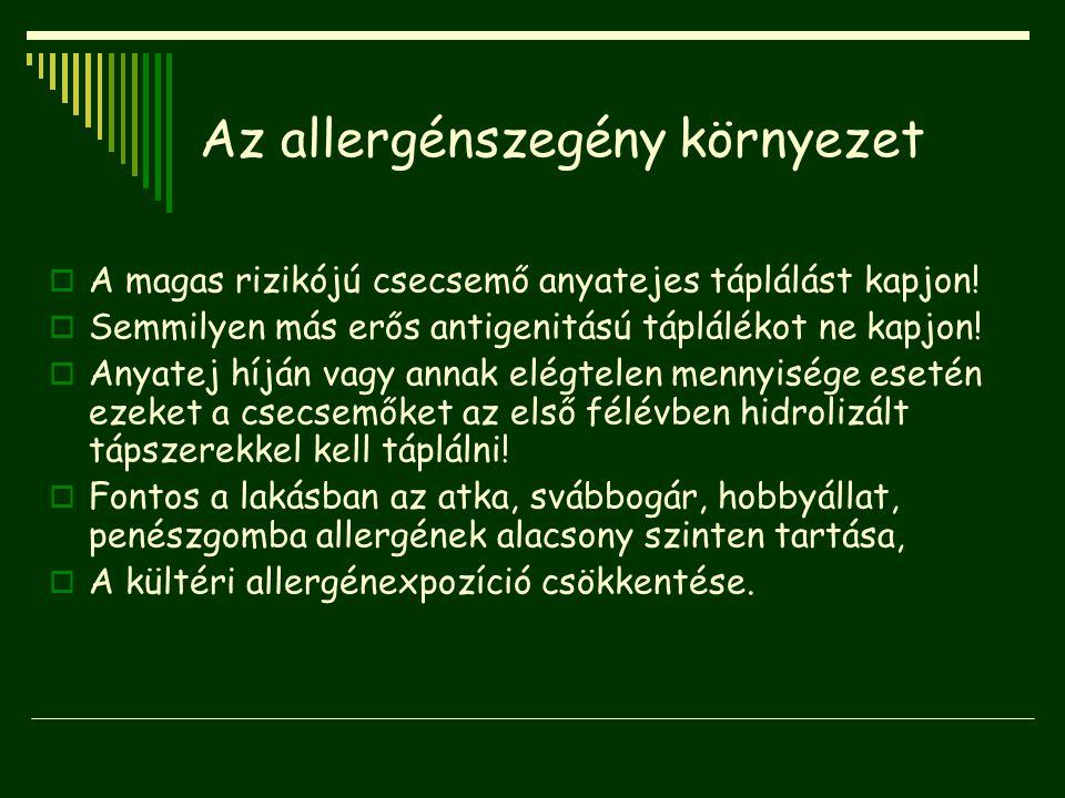 Az allergénszegény környezet  A magas rizikójú csecsemő anyatejes táplálást kapjon!  Semmilyen más erős antigenitású táplálékot ne kapjon!  Anyatej