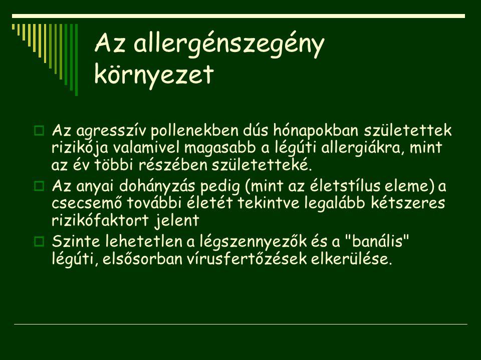 Az allergénszegény környezet  Az agresszív pollenekben dús hónapokban születettek rizikója valamivel magasabb a légúti allergiákra, mint az év többi