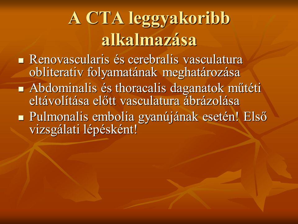 A CTA leggyakoribb alkalmazása Renovascularis és cerebralis vasculatura obliterativ folyamatának meghatározása Renovascularis és cerebralis vasculatur