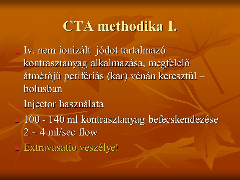 CTA methodika I. Iv. nem ionizált jódot tartalmazó kontrasztanyag alkalmazása, megfelelő átmérőjű perifériás (kar) vénán keresztül – bolusban Iv. nem