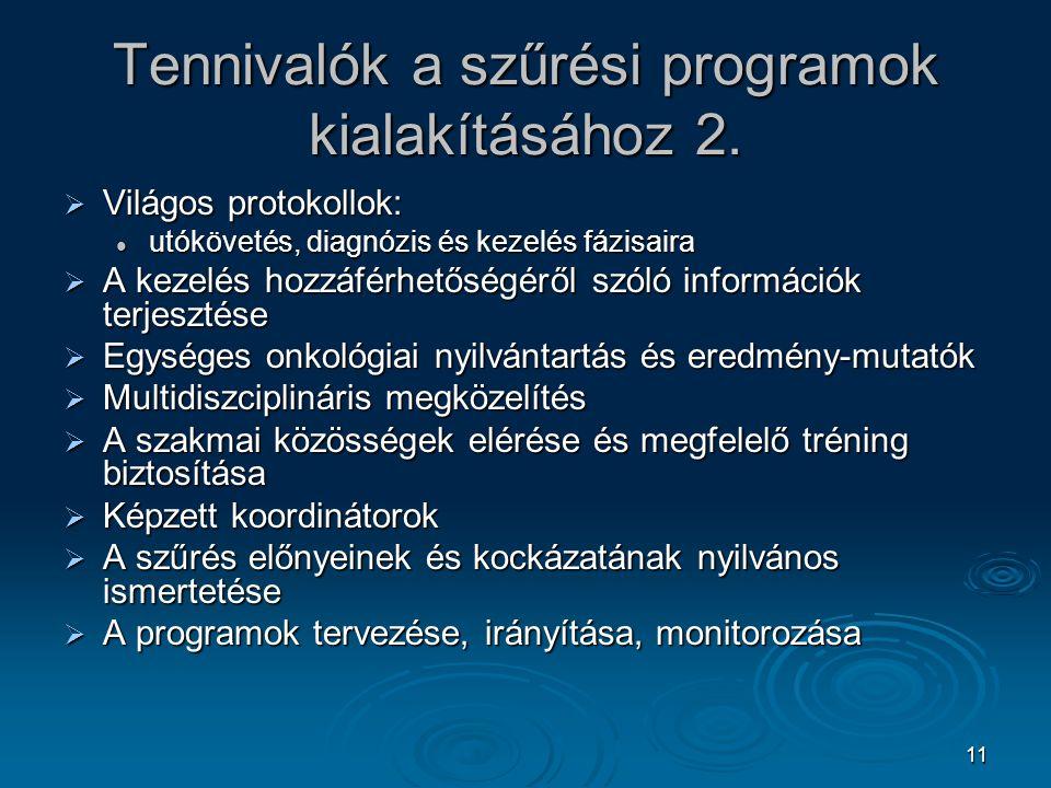 11 Tennivalók a szűrési programok kialakításához 2.  Világos protokollok: utókövetés, diagnózis és kezelés fázisaira utókövetés, diagnózis és kezelés