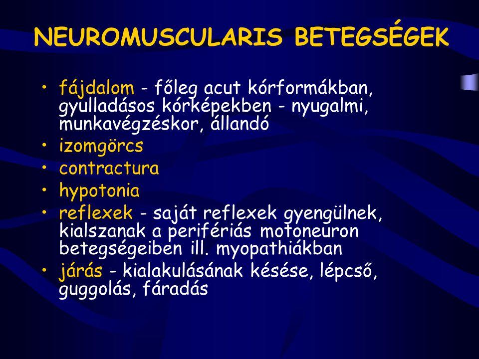 NEUROMUSCULARIS BETEGSÉGEK fájdalom - főleg acut kórformákban, gyulladásos kórképekben - nyugalmi, munkavégzéskor, állandó izomgörcs contractura hypot