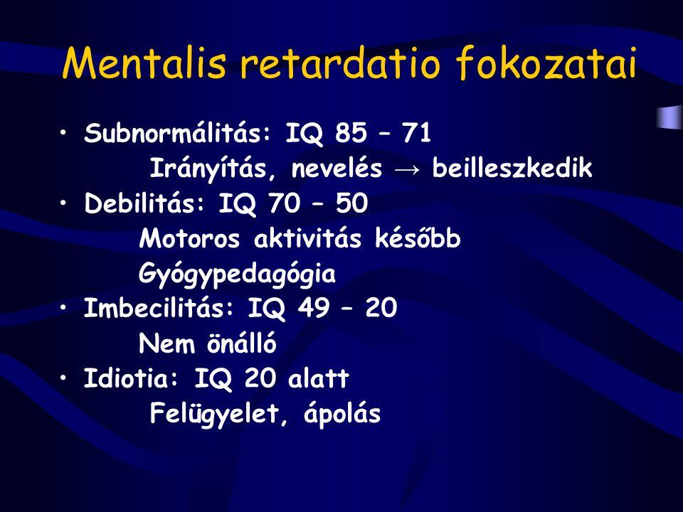 Mentalis retardatio fokozatai Subnormálitás: IQ 85 – 71 Irányítás, nevelés → beilleszkedik Debilitás: IQ 70 – 50 Motoros aktivitás később Gyógypedagóg