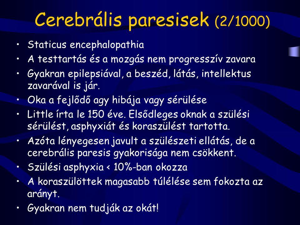 Cerebrális paresisek (2/1000) Staticus encephalopathia A testtartás és a mozgás nem progresszív zavara Gyakran epilepsiával, a beszéd, látás, intellek