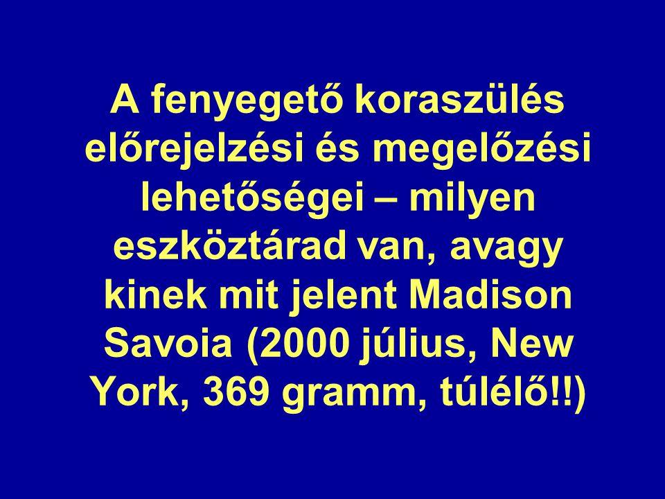 A fenyegető koraszülés előrejelzési és megelőzési lehetőségei – milyen eszköztárad van, avagy kinek mit jelent Madison Savoia (2000 július, New York,