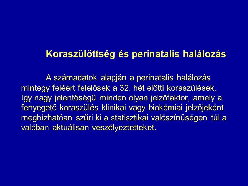 Koraszülöttség és perinatalis halálozás A számadatok alapján a perinatalis halálozás mintegy feléért felelősek a 32.