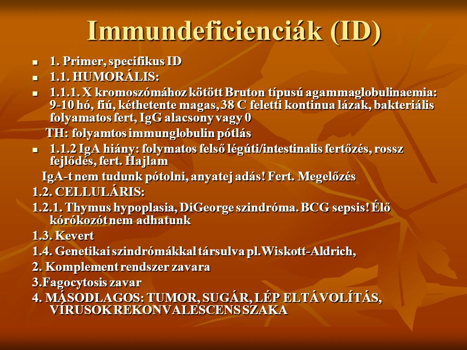 Immundeficienciák (ID) 1. Primer, specifikus ID 1. Primer, specifikus ID 1.1. HUMORÁLIS: 1.1. HUMORÁLIS: 1.1.1. X kromoszómához kötött Bruton típusú a