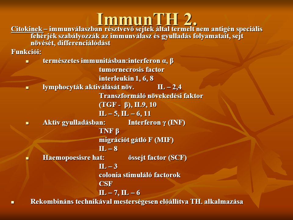 ImmunTH 2. Citokinek – immunválaszban résztvevő sejtek által termelt nem antigén speciális fehérjék szabályozzák az immunválasz és gyulladás folyamata