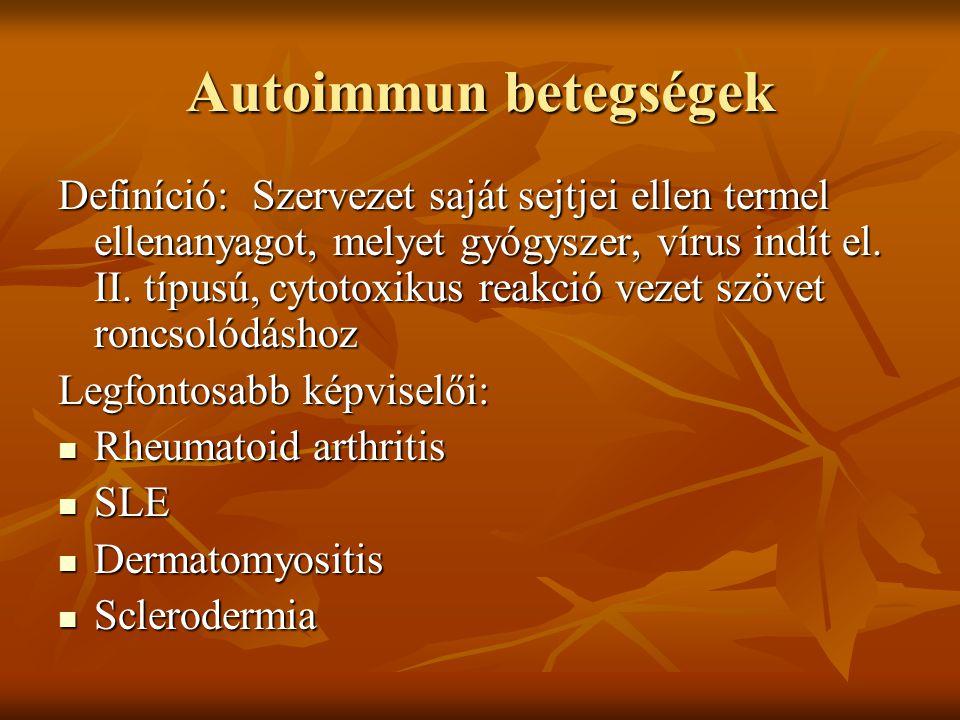 Autoimmun betegségek Definíció: Szervezet saját sejtjei ellen termel ellenanyagot, melyet gyógyszer, vírus indít el. II. típusú, cytotoxikus reakció v