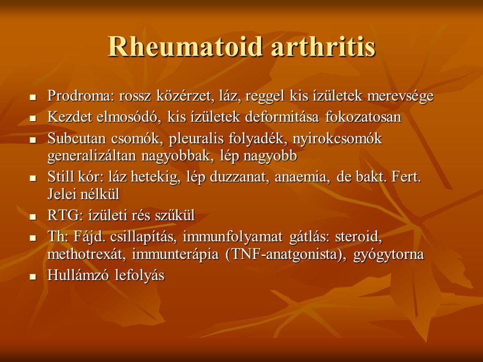 Rheumatoid arthritis Prodroma: rossz közérzet, láz, reggel kis ízületek merevsége Prodroma: rossz közérzet, láz, reggel kis ízületek merevsége Kezdet