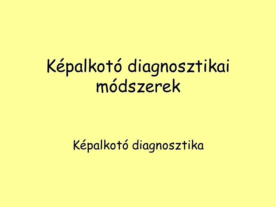 Képalkotó diagnosztikai módszerek Képalkotó diagnosztika