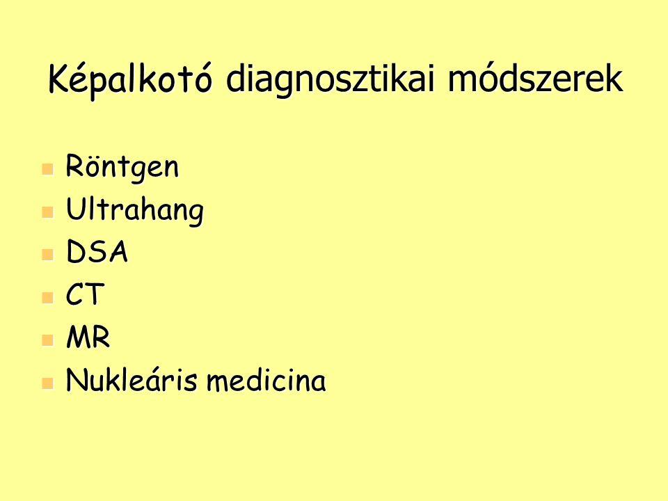 Képalkotó diagnosztikai módszerek Röntgen Röntgen Ultrahang Ultrahang DSA DSA CT CT MR MR Nukleáris medicina Nukleáris medicina