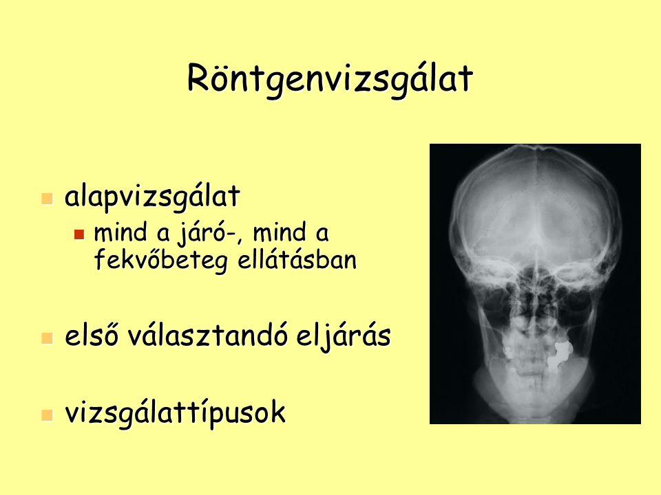 Röntgenvizsgálat alapvizsgálat alapvizsgálat mind a járó-, mind a fekvőbeteg ellátásban mind a járó-, mind a fekvőbeteg ellátásban első választandó el