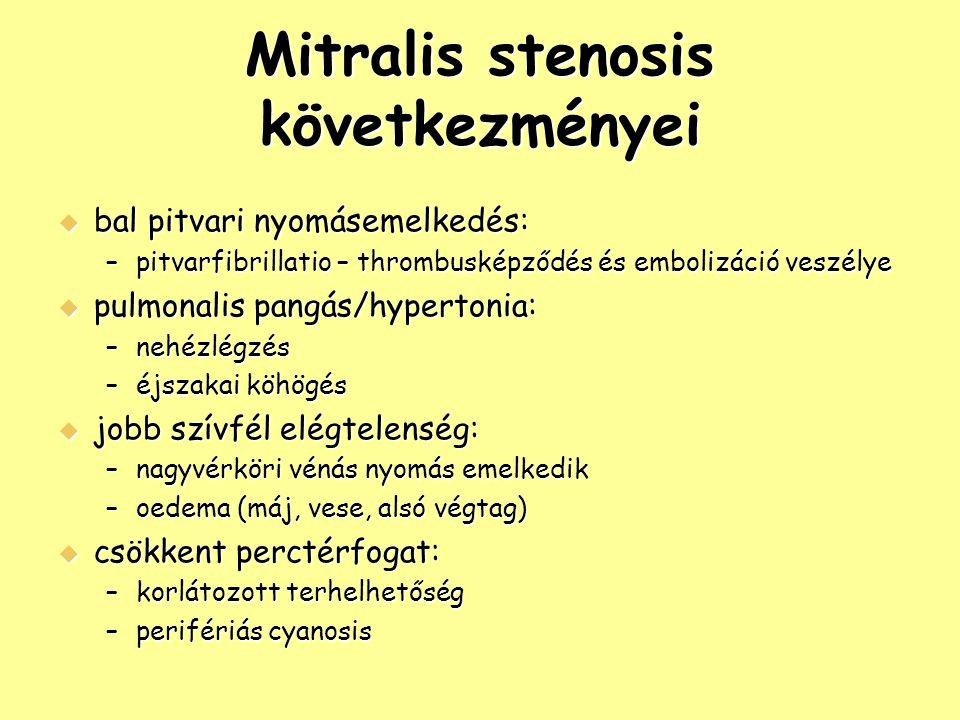 Mitralis stenosis következményei  bal pitvari nyomásemelkedés: –pitvarfibrillatio – thrombusképződés és embolizáció veszélye  pulmonalis pangás/hype