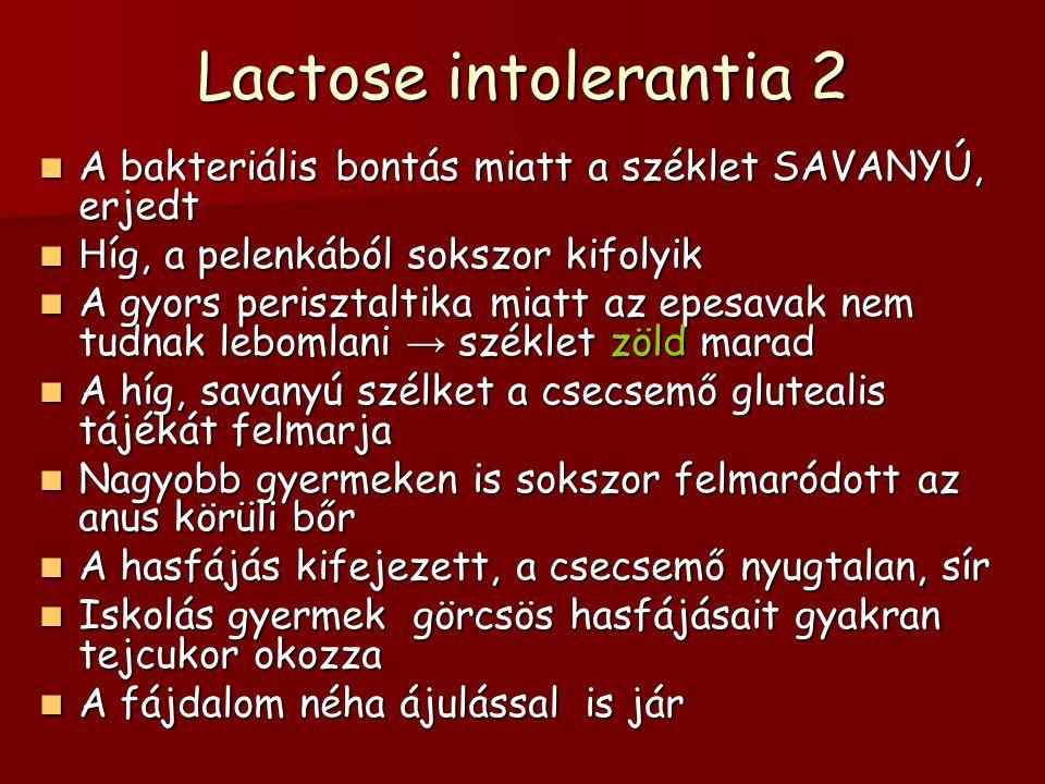Lactose intolerantia 2 A bakteriális bontás miatt a széklet SAVANYÚ, erjedt A bakteriális bontás miatt a széklet SAVANYÚ, erjedt H íg, a pelenkából so