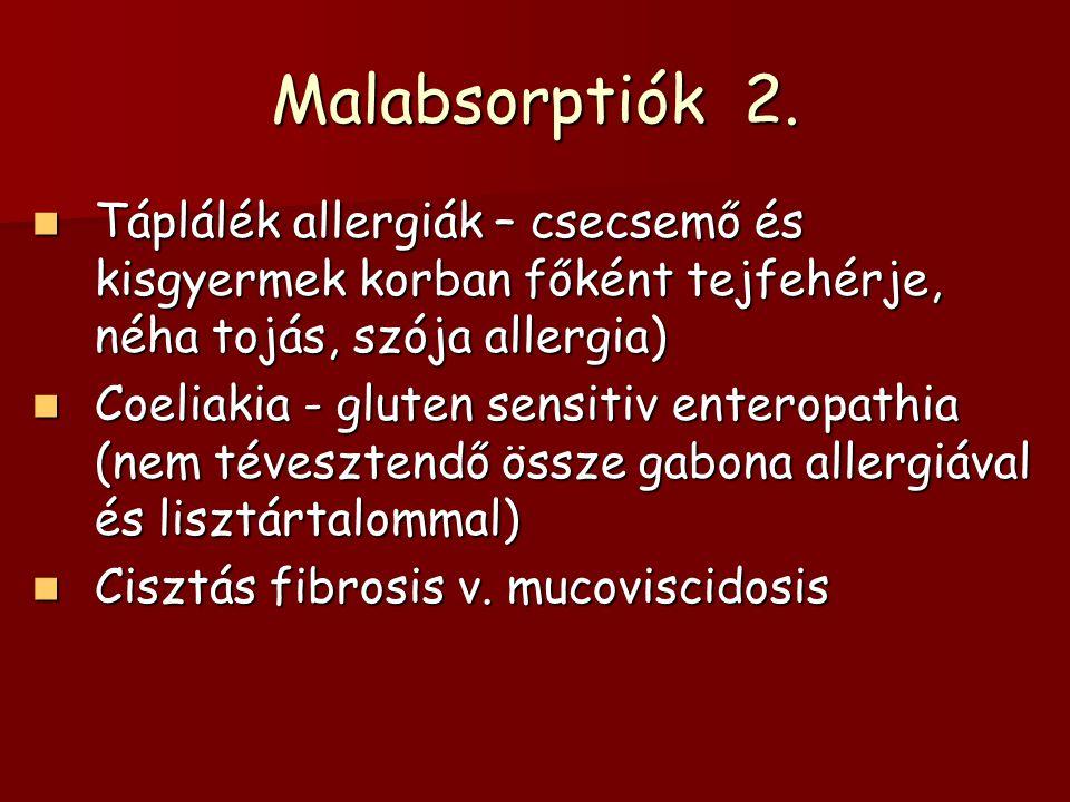 Malabsorptiók 2. Táplálék allergiák – csecsemő és kisgyermek korban főként tejfehérje, néha tojás, szója allergia) Táplálék allergiák – csecsemő és ki