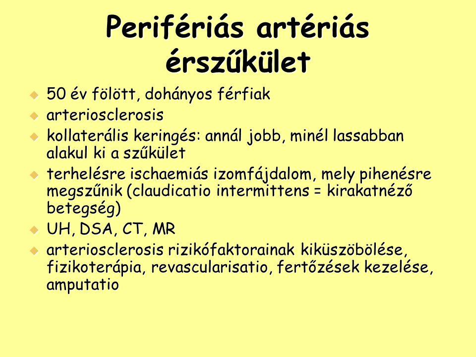 Perifériás artériás érszűkület  50 év fölött, dohányos férfiak  arteriosclerosis  kollaterális keringés: annál jobb, minél lassabban alakul ki a sz