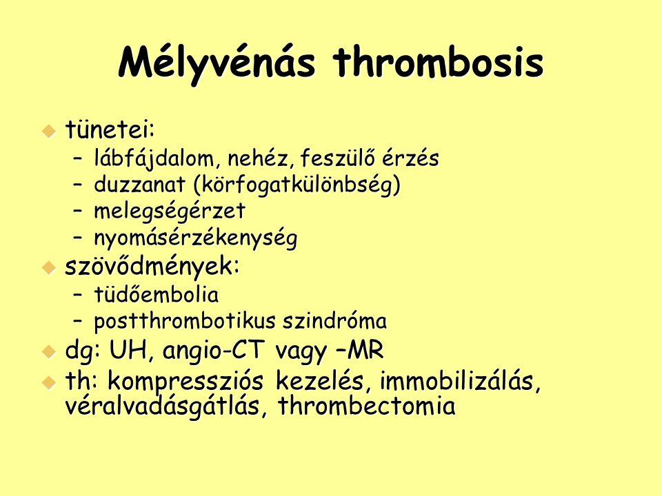 Mélyvénás thrombosis  tünetei: –lábfájdalom, nehéz, feszülő érzés –duzzanat (körfogatkülönbség) –melegségérzet –nyomásérzékenység  szövődmények: –tü