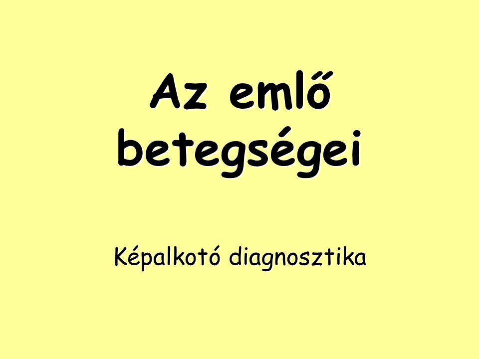 Az emlő betegségei Képalkotó diagnosztika