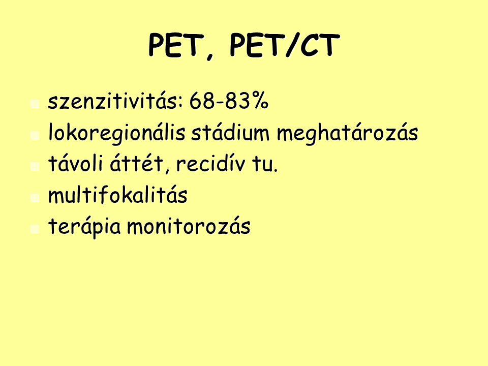 PET, PET/CT szenzitivitás: 68-83% szenzitivitás: 68-83% lokoregionális stádium meghatározás lokoregionális stádium meghatározás távoli áttét, recidív tu.